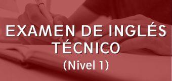 EXAMEN DE INGLÉS TÉCNICO (Nivel 1)